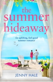 The Summer Hideaway - An uplifting feel good summer romance ebook by Jenny Hale