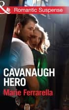 Cavanaugh Hero (Mills & Boon Romantic Suspense) (Cavanaugh Justice, Book 26) ebook by Marie Ferrarella