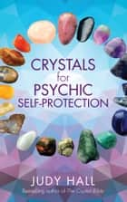 Crystals for Psychic Self-Protection ebook by Judy Hall