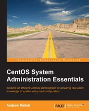 CentOS System Administration Essentials ebook by Andrew Mallett