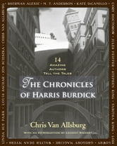 The Chronicles of Harris Burdick - Fourteen Amazing Authors Tell the Tales / With an Introduction by Lemony Snicket ebook by Chris Van Allsburg