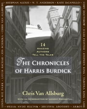 The Chronicles of Harris Burdick - Fourteen Amazing Authors Tell the Tales / With an Introduction by Lemony Snicket ebook by Chris Van Allsburg, Chris Van Allsburg
