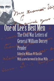 One of Lee's Best Men - The Civil War Letters of General William Dorsey Pender ebook by William W. Hassler
