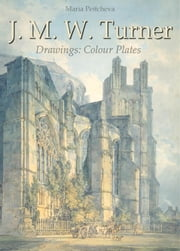 J. M. W. Turner Drawings: Colour Plates ebook by Maria Peitcheva