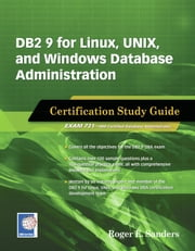 DB2 9 for Linux, UNIX, and Windows Database Administration - Certification Study Guide ebook by Roger E. Sanders