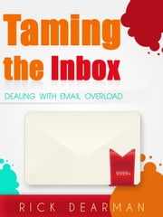 Taming the Inbox - Dealing with email overload ebook by Rick Dearman