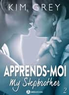 Apprends-moi 2 - My Stepbrother ebook by Kim Grey