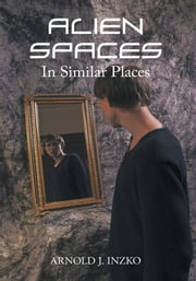 Alien Spaces in Similar Places ebook by Arnold J. Inzko