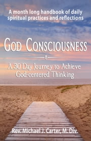 God Consciousness: A 30 Day Journey to God-centered Thinking ebook by Rev. Michael J.S. Carter