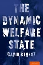 The Dynamic Welfare State ebook by David Stoesz