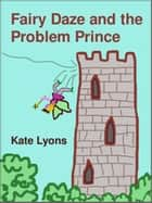 Fairy Daze and the Problem Prince ebook by Kate Lyons