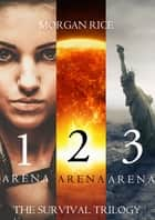 The Survival Trilogy: Arena 1, Arena 2 and Arena 3 (Books 1, 2 and 3) ebook by Morgan Rice