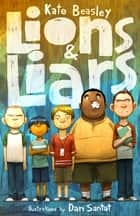 Lions & Liars ebook by Kate Beasley, Dan Santat