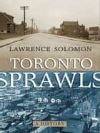 Toronto Sprawls - A History 電子書籍 by Lawrence Solomon