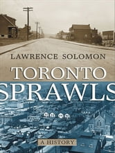 Toronto Sprawls - A History ebook by Lawrence Solomon