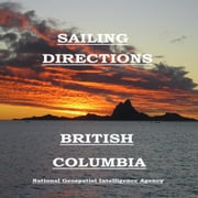 Sailing Directions - British Columbia ebook by Geospatial-Intelligence Agency, National