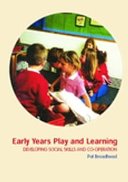 Early Years Play and Learning - Developing Social Skills and Cooperation ebook by Pat Broadhead