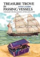 Treasure Trove in Passing Vessels - Ordinary People Leading Intriguing Lives ebook by Dave Harris