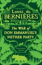 War Of Don Emmanuel's Nether Parts ebook by Louis de Bernieres