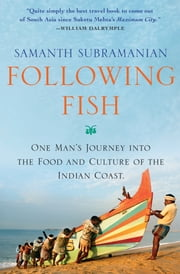 Following Fish - One Man's Journey into the Food and Culture of the Indian Coast ebook by Samanth Subramanian