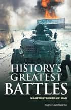 History's Greatest Battles ebook by Nigel Cawthorne