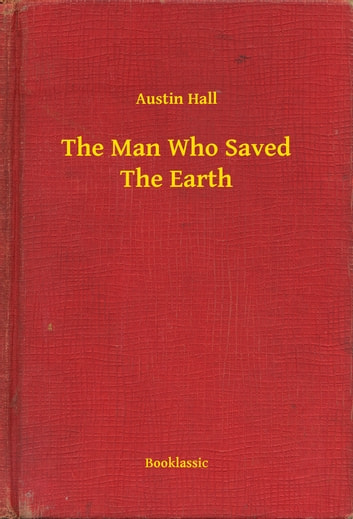 The Man Who Saved The Earth ebook by Austin Hall