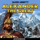Alexander the Great audiobook by Jacob Abbott