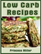 Low Carb Recipes ebook by Princess Miller