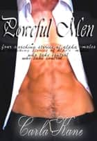 Powerful Men: Four Scorching Stories of Alpha-Males Who Take Control ebook by Carla Kane