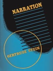 Narration - Four Lectures ebook by Gertrude Stein,Thornton Wilder,Liesl M. Olson