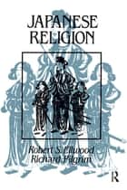 Japanese Religion - A Cultural Perspective ebook by Robert Ellwood, Richard Pilgrim