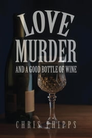Love, Murder, and a Good Bottle of Wine - Wagner-Callender Mystery ebook by Chris Phipps