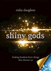 Free Sampler of shiny gods - eBook [ePub] - Finding Freedom from Things That Distract Us ebook by Mike Slaughter