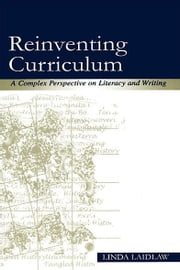 Reinventing Curriculum - A Complex Perspective on Literacy and Writing ebook by Linda Laidlaw