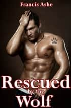 Rescued by the Wolf (m/m) ebook by Francis Ashe