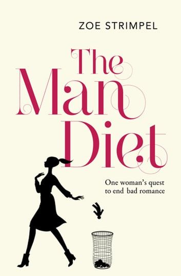 The Man Diet: One woman's quest to end bad romance ebook by Zoe Strimpel