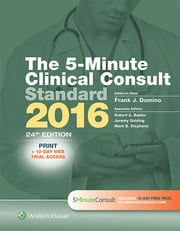 The 5-Minute Clinical Consult Standard 2016 ebook by Frank J. Domino,Robert A. Baldor,Jeremy Golding,Mark B. Stephens