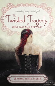 The Twisted Tragedy of Miss Natalie Stewart ebook by Leanna Renee Hieber