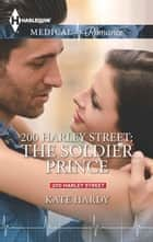 200 Harley Street: The Soldier Prince ebook by Kate Hardy