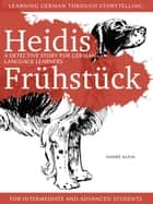 Learning German Through Storytelling: Heidis Frühstück – A Detective Story For German Language Learners (For Intermediate And Advanced Students) ebook by André Klein