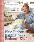 Blue Ribbon Baking from a Redneck Kitchen ebook by Francine Bryson, Jeff Foxworthy