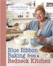 Blue Ribbon Baking from a Redneck Kitchen ebook by Francine Bryson,Jeff Foxworthy