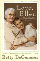 Love, Ellen - A Mother/Daughter Journey ebook by Betty DeGeneres