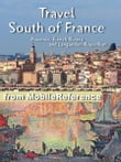 Travel South of France: Provence, French Riviera and Languedoc-Roussillon - Illustrated Guide, Phrasebook & Maps. (Mobi Travel)