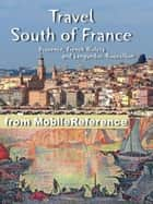 Travel South of France: Provence, French Riviera and Languedoc-Roussillon - Illustrated Guide, Phrasebook & Maps. (Mobi Travel) ebook by