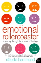 Emotional Rollercoaster: A Journey Through the Science of Feelings ebook by Claudia Hammond