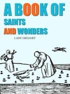 A Book Of Saints And Wonders ebook by Lady Gregory