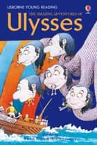 The Amazing Adventures of Ulysses: Usborne Young Reading: Series Two ebook by Heather Amery, Stephen Cartwright