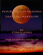 Four Blood Moons: Leaving Babylon ebook by Cyrus King