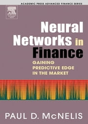 Neural Networks in Finance - Gaining Predictive Edge in the Market ebook by Paul D. McNelis